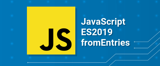 ES2019 Create Objects from Arrays with fromEntries
