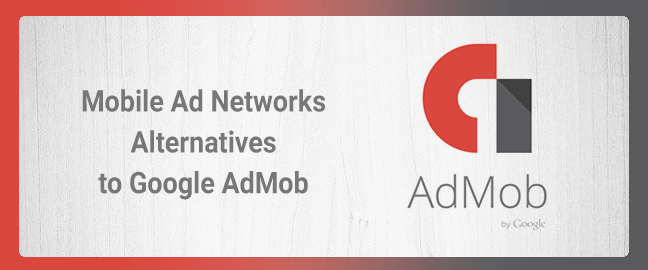 9 Mobile Ad Networks - Alternatives to Google AdMob