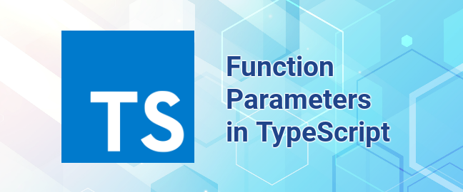 Functions in TypeScript Part 1 — Parameters